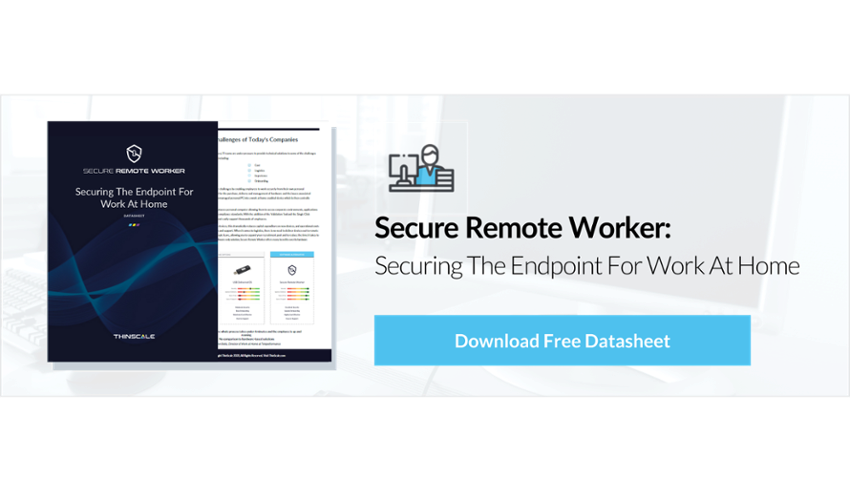 Secure Remote Worker BYOD for increased customer satisfaction