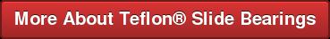 More AboutTeflon Slide Bearings
