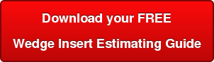 Download your FREE Wedge Insert Estimating Guide