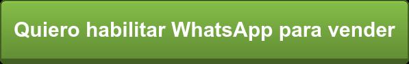 Quiero habilitar WhatsApp para vender