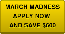 MARCH MADNESS APPLY NOW  AND SAVE $600
