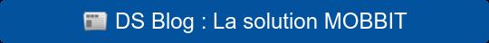 DS Blog : La solution MOBBIT