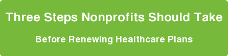 Three Steps Nonprofits Should Take  Before Renewing Healthcare Plans