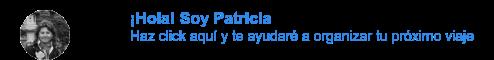 ¡Hola! Soy Patricia Haz click aquí y te ayudaré a organizar tu próximo viaje