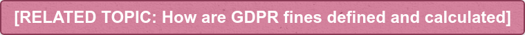RELATED TOPIC: How are GDPR fines defined and calculated]