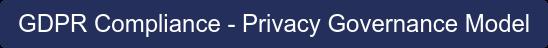 GDPR Compliance - Privacy Governance Model