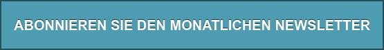 ABONNIEREN SIE DEN MONATLICHEN NEWSLETTER