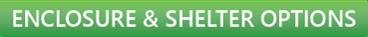 Enclosure & Shelter Options