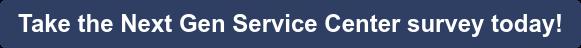 Take the Next Gen Service Center survey today!