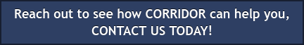 Reach out to see how CORRIDOR can help you, CONTACT US TODAY!