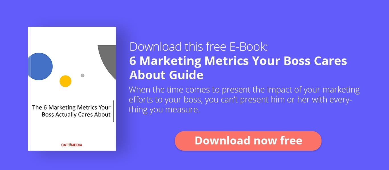 Download this Free E-Book: 6 Marketing metrics your boss cares about Guide