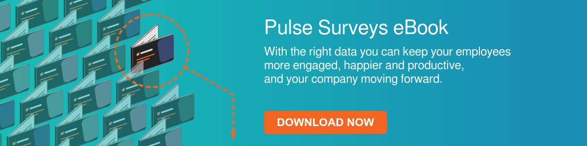 Pulse Surveys eBook  With the right data you can keep your employees  more engaged, happier and productive,  and your company moving forward.   Download now