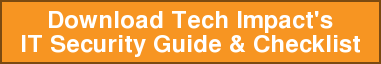 Download Tech Impact's IT Security Guide & Checklist