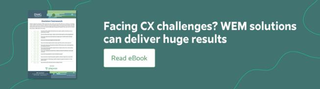 Facing CX challenges? WEM solutions can deliver huge results