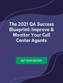 The 2021 QA Success Blueprint: Improve & Monitor Your Call Center Agents