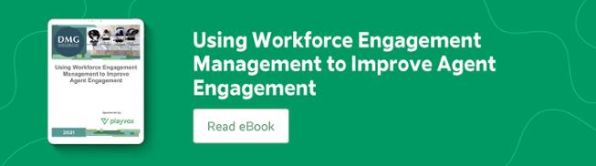 Using Workforce Engagement Management to Improve Agent Engagement