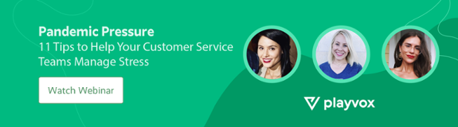 Pandemic Pressure: 11 Tips to Help Your Customer Service Teams Manage Stress