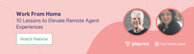Work From Home: 10 Lessons to Elevate  Remote Agent Experiences