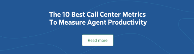 The 10 Best Call Center Metrics To Measure Agent Productivity