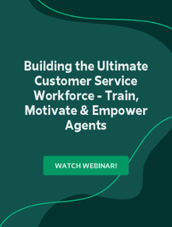 Building the Ultimate Customer Service Workforce - Train, Motivate & Empower Agents