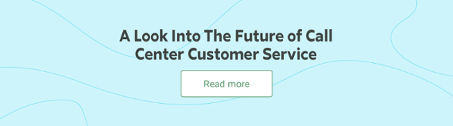 A Look Into The Future of Call Center Customer Service