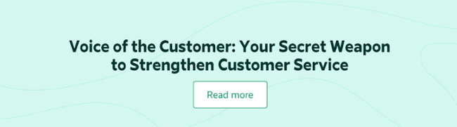 Voice of the Customer: Your Secret Weapon to Strengthen Customer Service