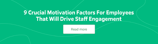 9 Crucial Motivation Factors For Employees That Will Drive Staff Engagement