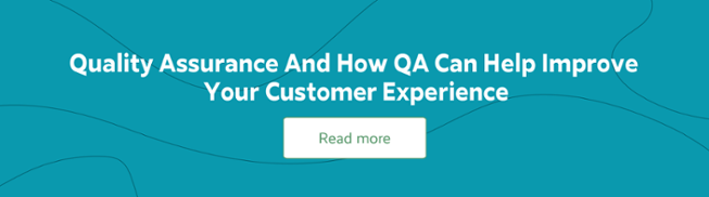 Quality Assurance And How QA Can Help Improve Your Customer Experience