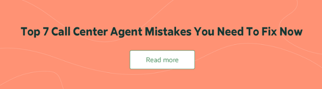 Top 7 Call Center Agent Mistakes You Need To Fix Now