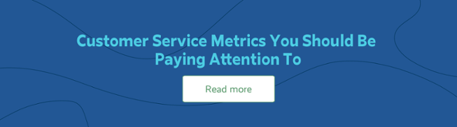 Customer Service Metrics You Should Be Paying Attention To
