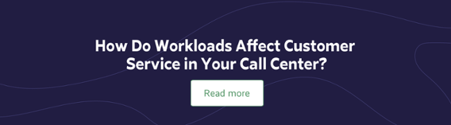 How Do Workloads Affect Customer Service in Your Call Center?