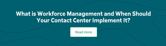 What is Workforce Management and When Should Your Contact Center Implement It?
