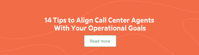 14 Tips to Align Call Center Agents With Your Operational Goals