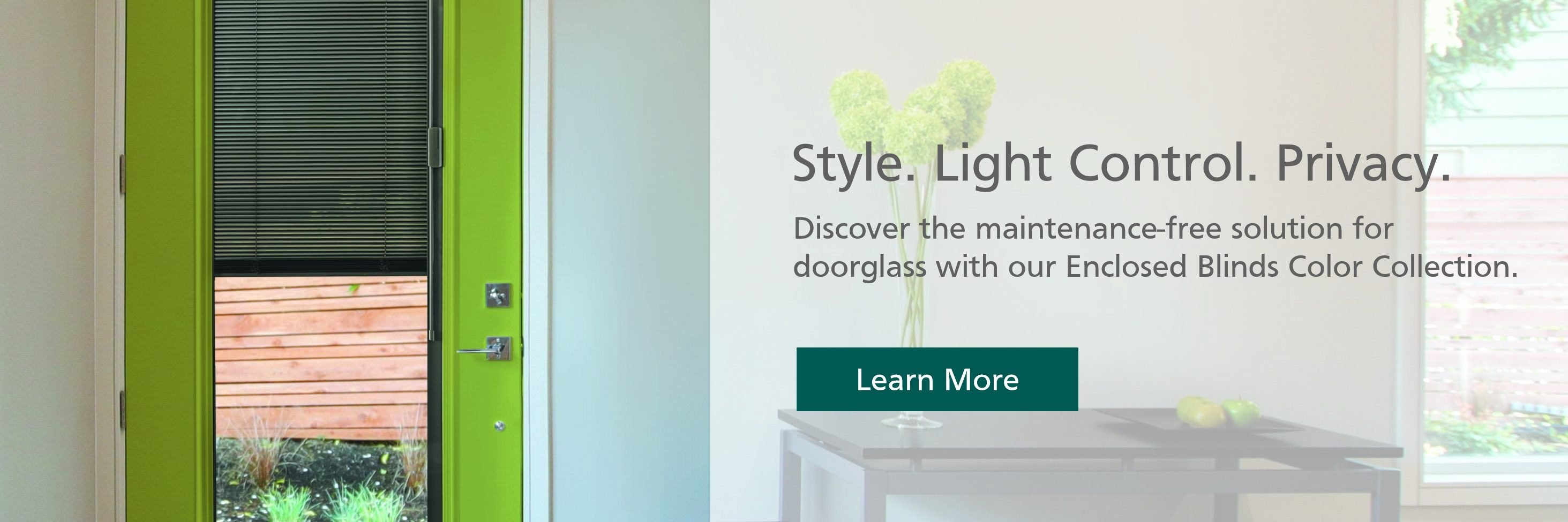 Discover the maintenance-free solution for doorglass with our Enclosed Blinds Color Collection.