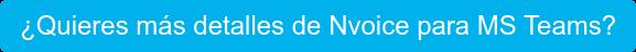¿Quieres más detalles de Nvoice para MS Teams?