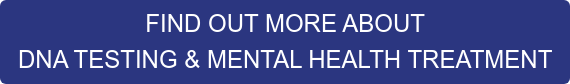 FIND OUT MORE ABOUT DNA TESTING & MENTAL HEALTH TREATMENT