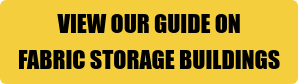 VIEW OUR GUIDE ON   FABRIC STORAGE BUILDINGS