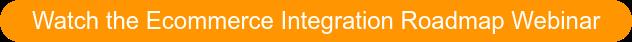 Watch the Ecommerce Integration Roadmap Webinar