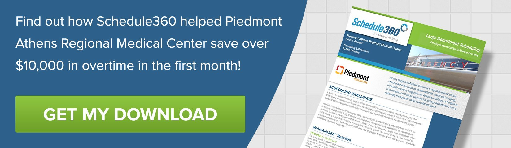 Find out how Schedule360 helped Piedmont Athens Regional Medical Center save over $10,000 in overtime in the first month!