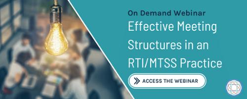 "Webinar"" Effective meeting structures in an RTI/MTSS Practice"