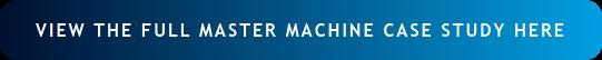 View the Full master machine case study Here