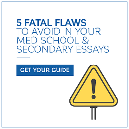 5 Fatal Flaws to Avoid in Your Med School & Secondary Essays: Get Your Guide!