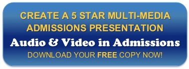 "Create a 5 Star Multi-Media Admissions Presentation: Download our Free report, ""Audio & Video in Admissions!"""