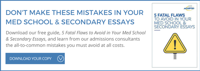 "Eliminate the most common flaws in your med school application essays. Click here to download our free report, ""5 Fatal Flaws to Avoid."""