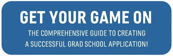 Get Your Game On: The comprehensive guide to creating a successful grad school application!