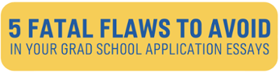 Download Free: 5 Fatal Flaws to Avoid in Your Grad School Personal Statement!