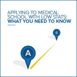 Applying to Medical School with Low Stats:What You Need to Know