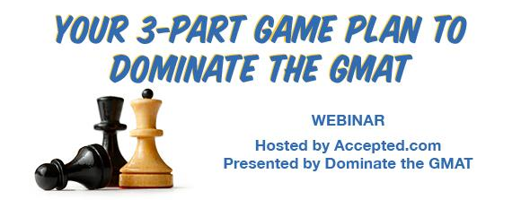 Watch our webinar and learn Your 3-Part Game Plan to Dominate the GMAT