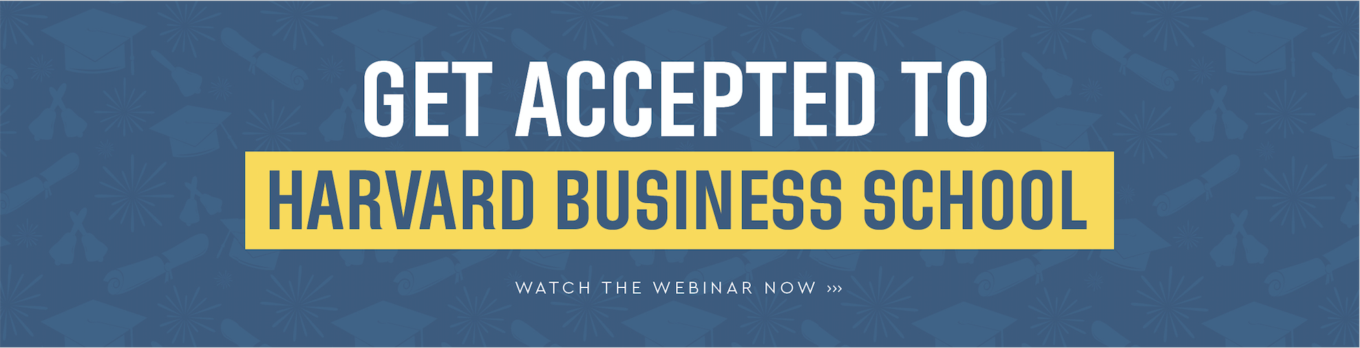 Free webinar: Get Accepted to Harvard Business School! << Click here to watch >>
