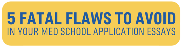 5 Fatal Flaws to Avoid in Your Med School Application Essays